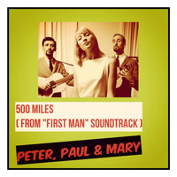 "Peter, Paul & Mary - 500 Miles (From ""First Man"" Soundtrack)"