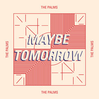 The Palms - Maybe Tomorrow