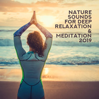 Nature Sounds - Nature Sounds for Deep Relaxation & Meditation 2019