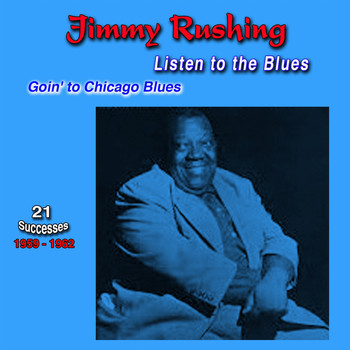 Jimmy Rushing - Listen to the Blues, 1959-1962, (21 Successes) (Goin' to Chicago Blues)