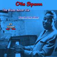 Otis Spann - The Blues Never Die, 1960-1962, (21 Successes) (Worried Life Blues)