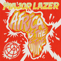 Major Lazer - Africa Is The Future (Explicit)