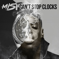 Mist - Can't Stop Clocks (Explicit)