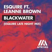 Esquire - Blackwater (feat. Leanne Brown) (eSQUIRE Late Night Mix)