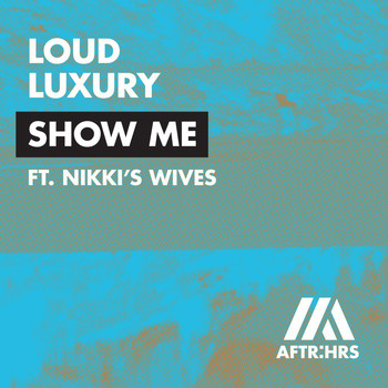 Loud Luxury - Show Me (feat. Nikki's Wives)