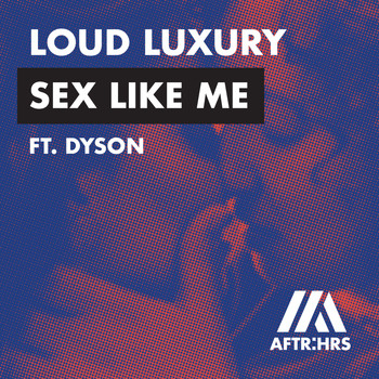 Loud Luxury - Sex Like Me (feat. DYSON)