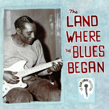 Various Artists - The Land Where The Blues Began - The Alan Lomax Collection