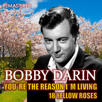 Bobby Darin - You're the Reason I'm Living & 18 Yellow Roses (Remastered)