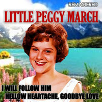 Little Peggy March - I Will Follow Him & Hellow Heartache, Goodbye Love (Remasterd)