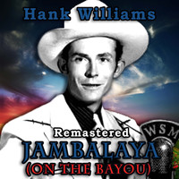Hank Williams - Jambalaya (On the Bayou) (Remastered)