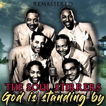 The Soul Stirrers - God Is Standing By (Remastered)