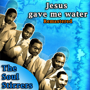 The Soul Stirrers - Jesus Gave Me Water (Remastered)