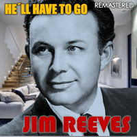 Jim Reeves - He'll Have to Go (Remastered)
