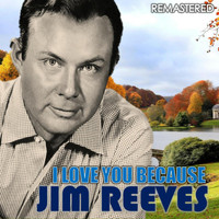Jim Reeves - I Love You Because (Remastered)