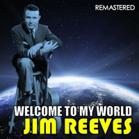 Jim Reeves - Welcome to My World (Remastered)