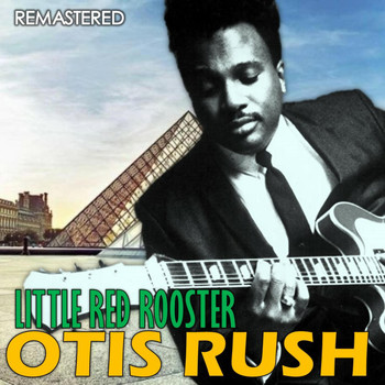 Otis Rush - Little Red Rooster (Remastered)