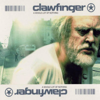 Clawfinger - A Whole Lot of Nothing (Limited Edition)