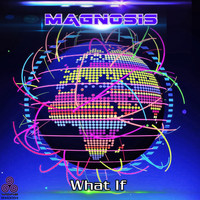 Magnosis - What If