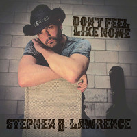 Stephen B Lawrence - Don't Feel Like Home