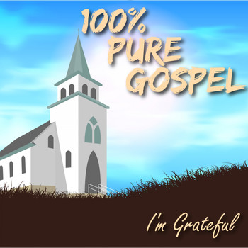 Various Artists - 100% Pure Gospel / I'm Grateful