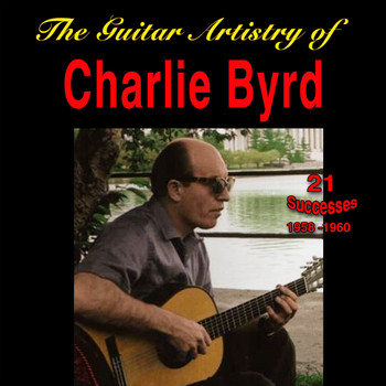 Charlie Byrd - The Guitar Artistry of Charlie Byrd - 1958-1960 - (21 Successes)