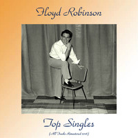 Floyd Robinson - Top Singles (All Tracks Remastered 2018)