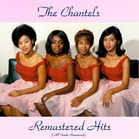 The Chantels - Remastered Hits (All Tracks Remastered)