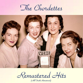 The Chordettes - Remastered Hits (All Tracks Remastered)