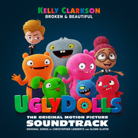 Kelly Clarkson - Broken & Beautiful (from the movie UGLYDOLLS)