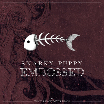 Snarky Puppy - Embossed