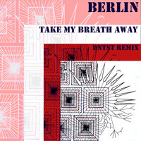 Berlin - Take My Breath Away (DNTST Remix)