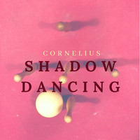 CORNELIUS - Shadow Dancing