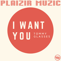 Tommy Glasses - I Want You