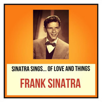 Frank Sinatra - Sinatra Sings... Of Love and Things