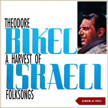 Theodore Bikel - A Harvest Of Israeli Folksongs (Album of 1961)