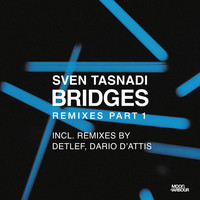 Sven Tasnadi - Bridges Remixes, Pt. 1