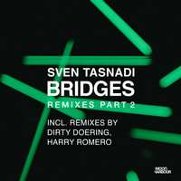 Sven Tasnadi - Bridges Remixes, Pt. 2