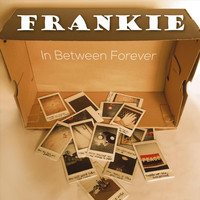 Frankie - In Between Forever