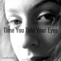 Gabrielle Monge - Time You Told Your Eyes