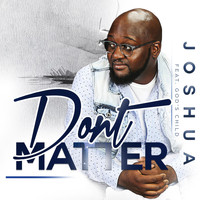 Joshua - Don't Matter (feat. God's Child)
