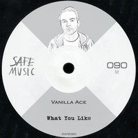 Vanilla Ace - What You Like EP