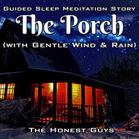 The Honest Guys - Guided Sleep Meditation Story: The Porch (With Gentle Wind & Rain)