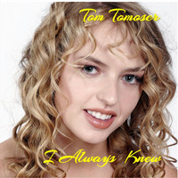 Tom Tomoser - I Always Knew