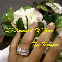 Tom Tomoser - I Dreamed of You
