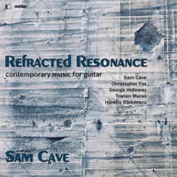 Sam Cave - Refracted Resonance: Contemporary Music for Guitar