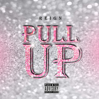 Reign - Pull Up (Explicit)