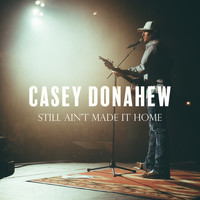 Casey Donahew - Still Ain't Made It Home