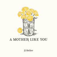 JJ Heller - A Mother Like You