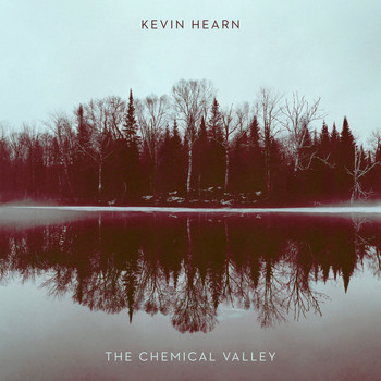 Kevin Hearn - The Chemical Valley