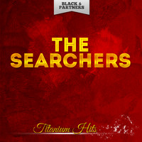 The Searchers - Titanium Hits